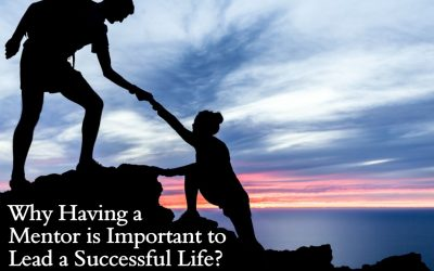 Why Having a Mentor is Important to Lead a Successful Life?