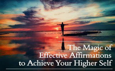 The Magic of Effective Affirmations to Achieve Your Higher Self